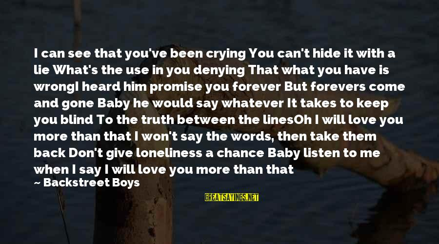 Don't Say Promise Sayings By Backstreet Boys: I can see that you've been crying You can't hide it with a lie What's