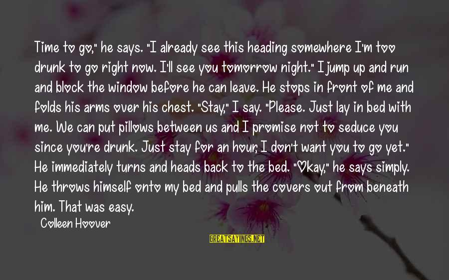 """Don't Say Promise Sayings By Colleen Hoover: Time to go,"""" he says. """"I already see this heading somewhere I'm too drunk to"""
