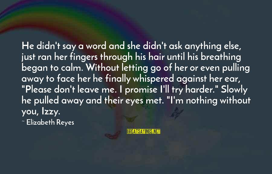 Don't Say Promise Sayings By Elizabeth Reyes: He didn't say a word and she didn't ask anything else, just ran her fingers