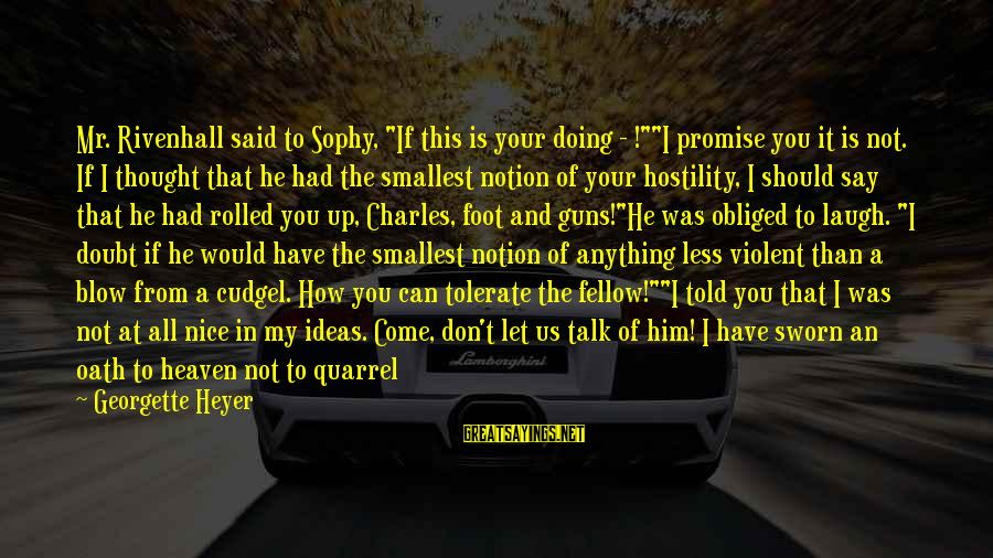 """Don't Say Promise Sayings By Georgette Heyer: Mr. Rivenhall said to Sophy, """"If this is your doing - !""""""""I promise you it"""