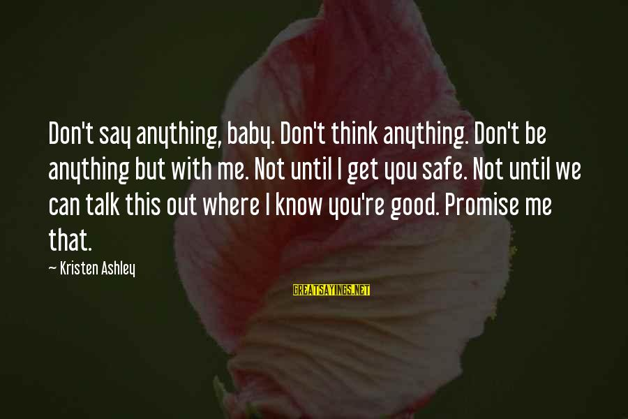 Don't Say Promise Sayings By Kristen Ashley: Don't say anything, baby. Don't think anything. Don't be anything but with me. Not until
