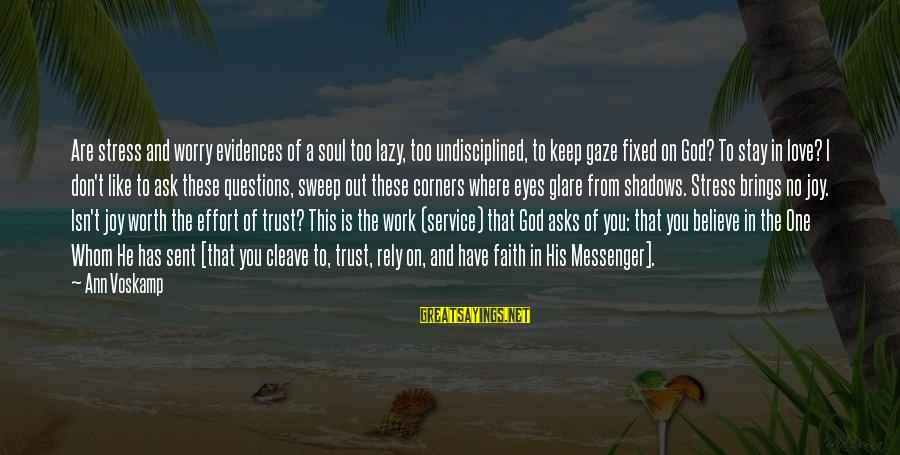 Don't Stress Over Work Sayings By Ann Voskamp: Are stress and worry evidences of a soul too lazy, too undisciplined, to keep gaze