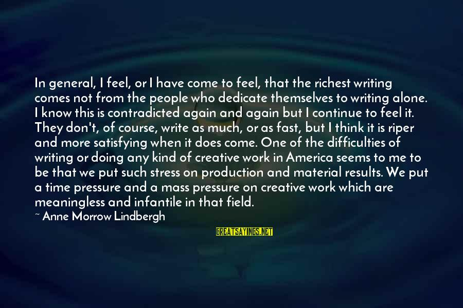 Don't Stress Over Work Sayings By Anne Morrow Lindbergh: In general, I feel, or I have come to feel, that the richest writing comes