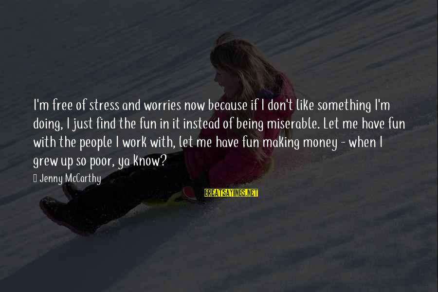 Don't Stress Over Work Sayings By Jenny McCarthy: I'm free of stress and worries now because if I don't like something I'm doing,
