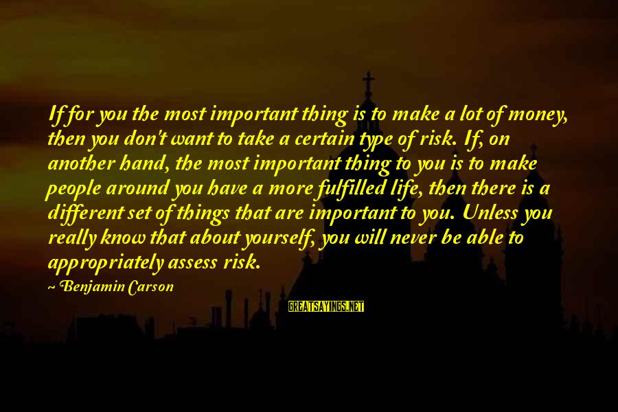 Don't Take Risk Sayings By Benjamin Carson: If for you the most important thing is to make a lot of money, then
