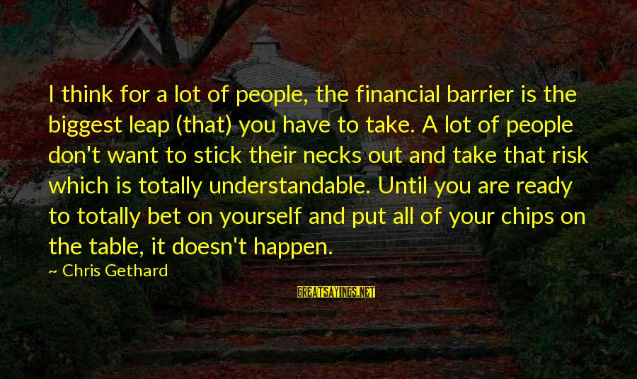 Don't Take Risk Sayings By Chris Gethard: I think for a lot of people, the financial barrier is the biggest leap (that)