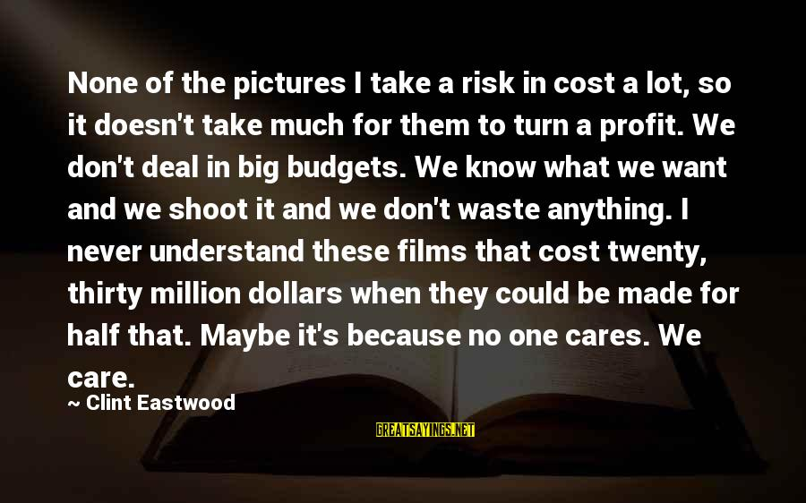 Don't Take Risk Sayings By Clint Eastwood: None of the pictures I take a risk in cost a lot, so it doesn't