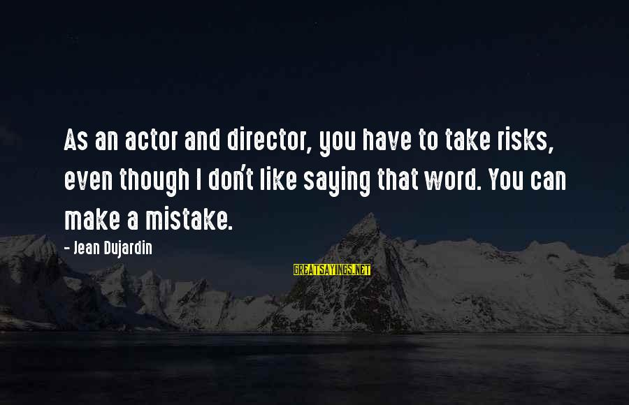 Don't Take Risk Sayings By Jean Dujardin: As an actor and director, you have to take risks, even though I don't like