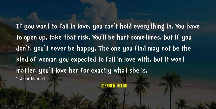 Don't Take Risk Sayings By Jean M. Auel: If you want to fall in love, you can't hold everything in. You have to