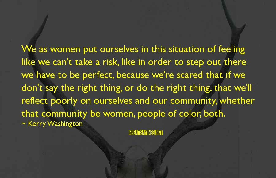 Don't Take Risk Sayings By Kerry Washington: We as women put ourselves in this situation of feeling like we can't take a