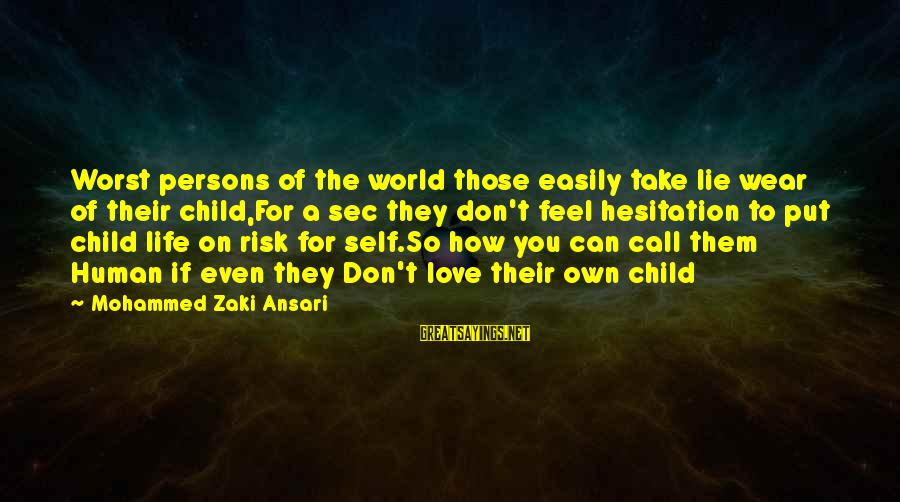 Don't Take Risk Sayings By Mohammed Zaki Ansari: Worst persons of the world those easily take lie wear of their child,For a sec