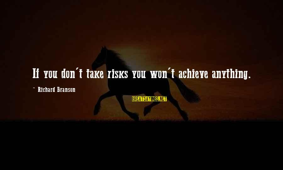 Don't Take Risk Sayings By Richard Branson: If you don't take risks you won't achieve anything.