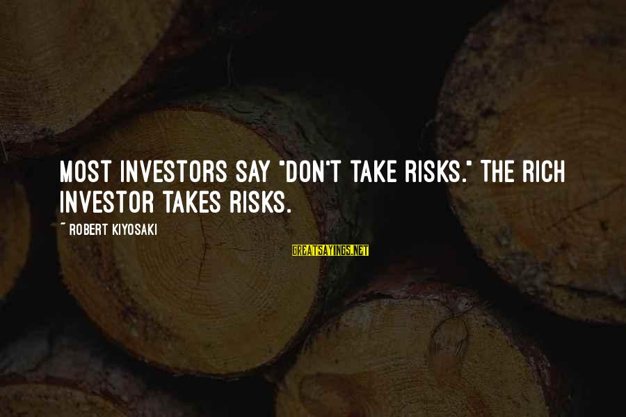 "Don't Take Risk Sayings By Robert Kiyosaki: Most investors say ""Don't take risks."" The rich investor takes risks."