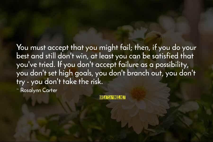 Don't Take Risk Sayings By Rosalynn Carter: You must accept that you might fail; then, if you do your best and still
