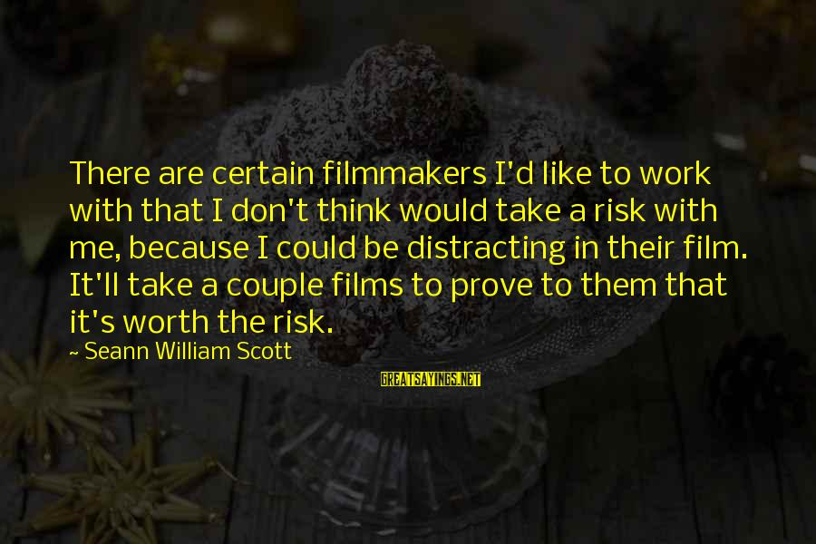 Don't Take Risk Sayings By Seann William Scott: There are certain filmmakers I'd like to work with that I don't think would take
