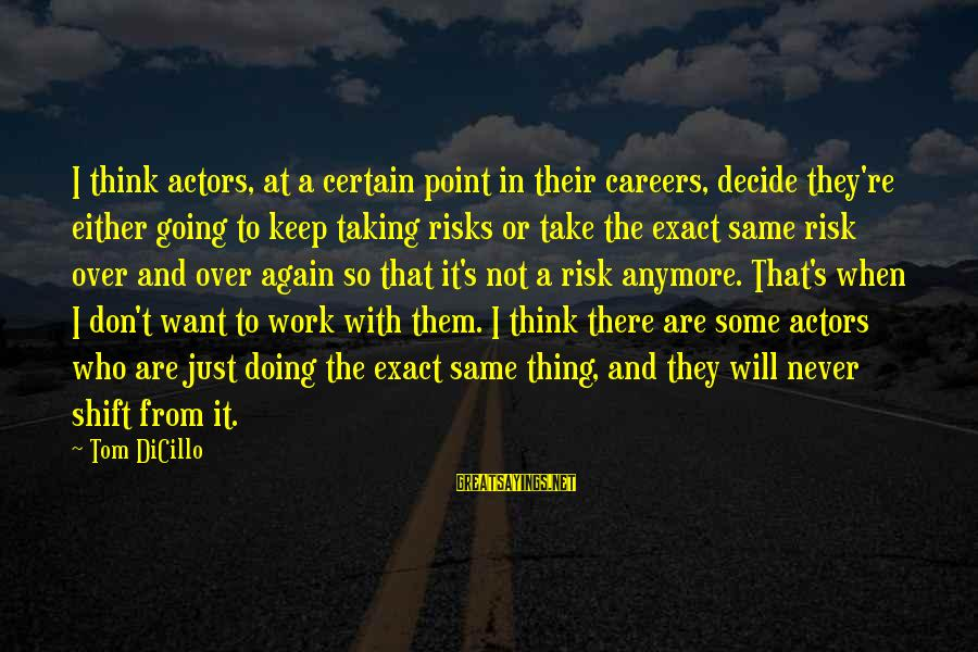 Don't Take Risk Sayings By Tom DiCillo: I think actors, at a certain point in their careers, decide they're either going to