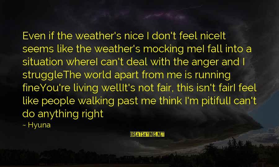 Don't Think Past Sayings By Hyuna: Even if the weather's nice I don't feel niceIt seems like the weather's mocking meI