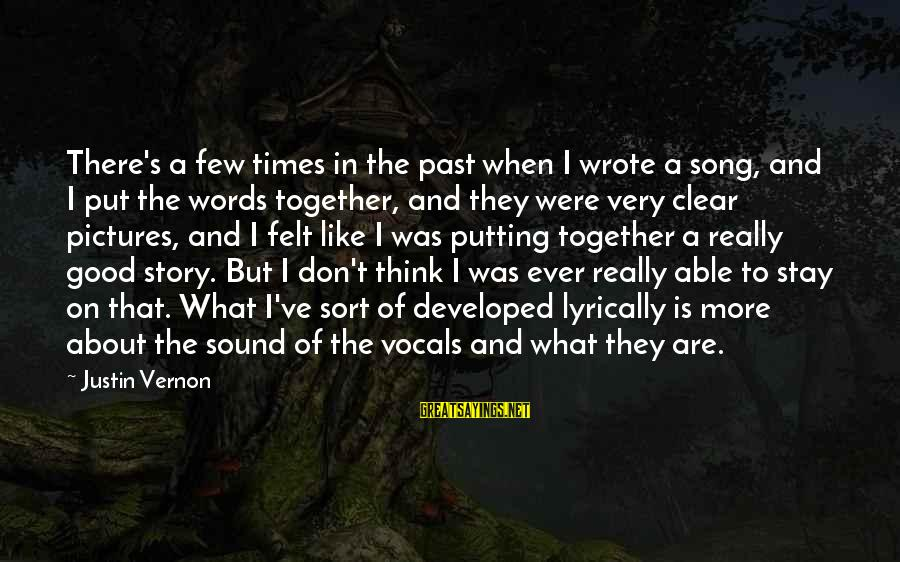 Don't Think Past Sayings By Justin Vernon: There's a few times in the past when I wrote a song, and I put