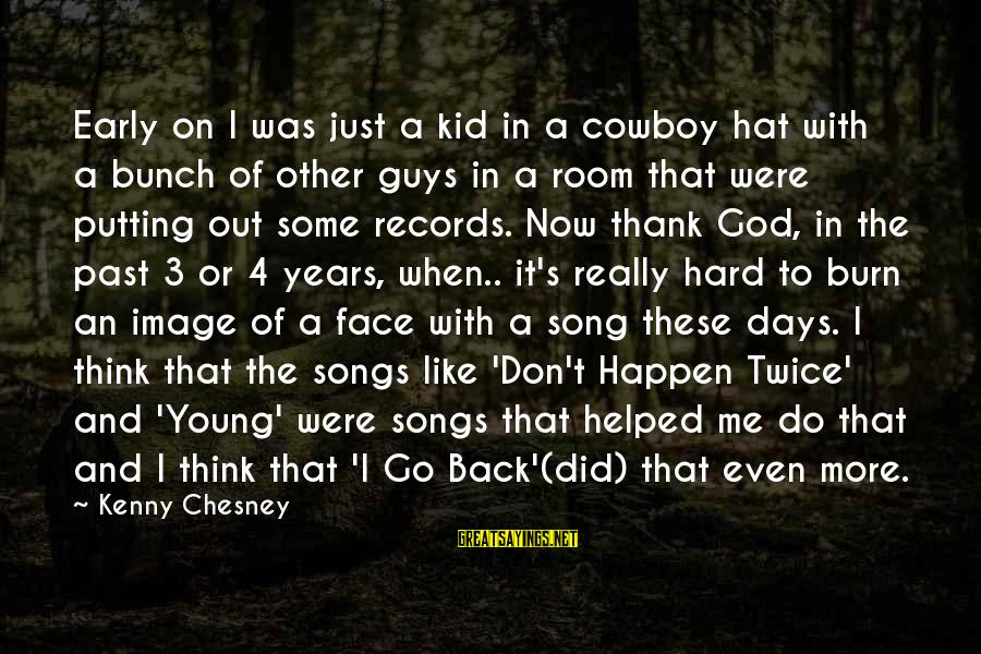 Don't Think Past Sayings By Kenny Chesney: Early on I was just a kid in a cowboy hat with a bunch of