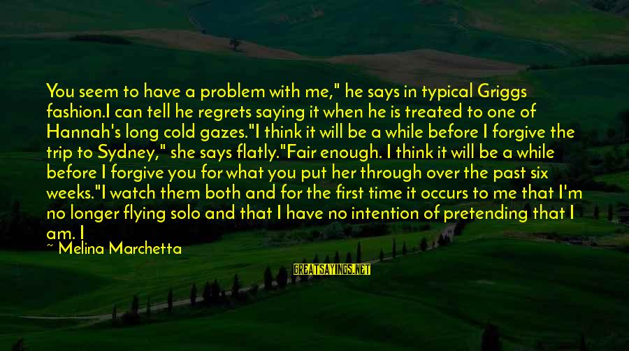 """Don't Think Past Sayings By Melina Marchetta: You seem to have a problem with me,"""" he says in typical Griggs fashion.I can"""