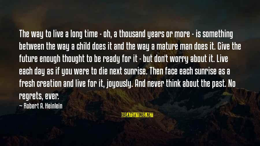 Don't Think Past Sayings By Robert A. Heinlein: The way to live a long time - oh, a thousand years or more -