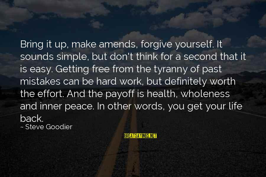 Don't Think Past Sayings By Steve Goodier: Bring it up, make amends, forgive yourself. It sounds simple, but don't think for a