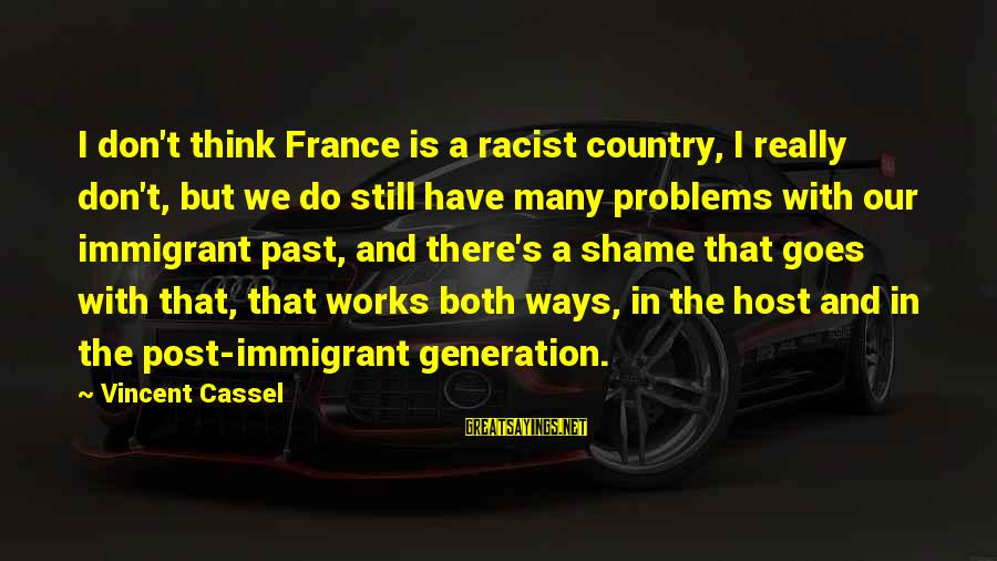 Don't Think Past Sayings By Vincent Cassel: I don't think France is a racist country, I really don't, but we do still