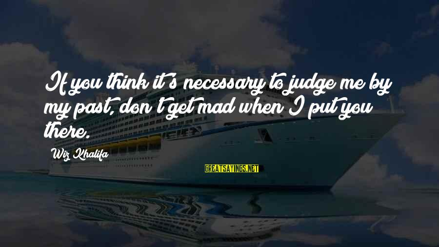 Don't Think Past Sayings By Wiz Khalifa: If you think it's necessary to judge me by my past, don't get mad when