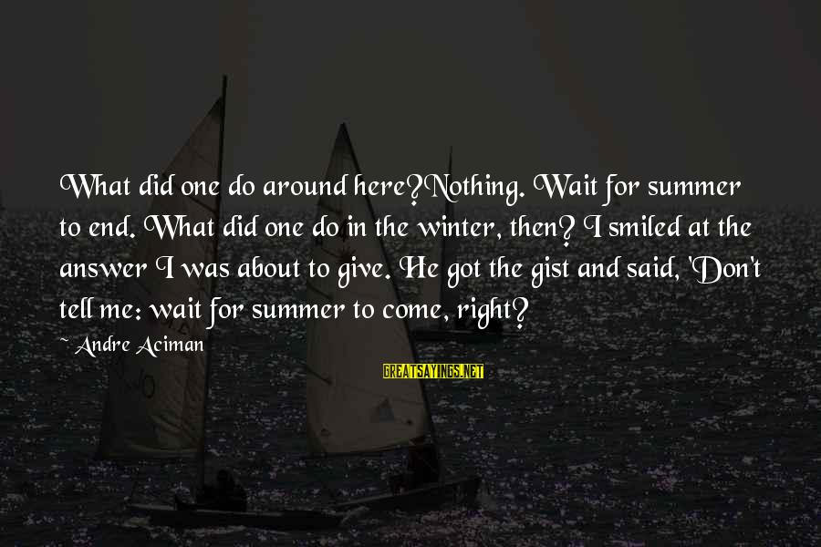 Don't Wait Around Sayings By Andre Aciman: What did one do around here?Nothing. Wait for summer to end. What did one do