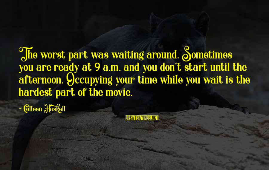 Don't Wait Around Sayings By Colleen Haskell: The worst part was waiting around. Sometimes you are ready at 9 a.m. and you