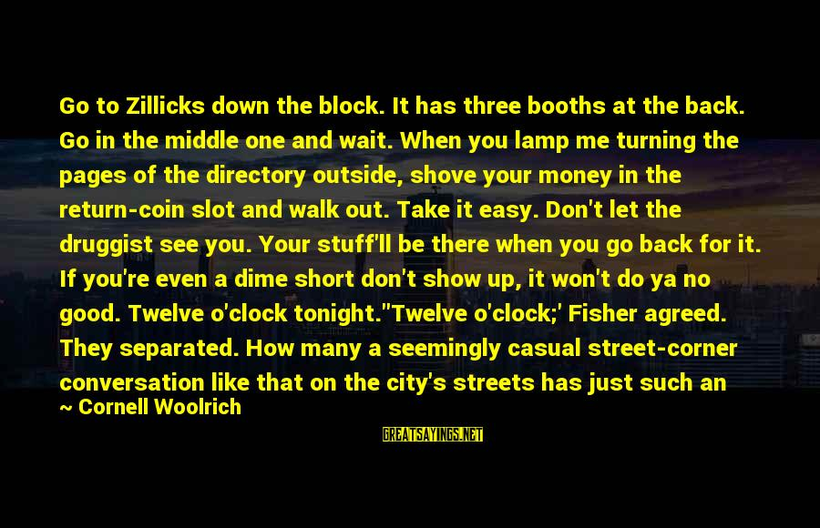 Don't Wait Around Sayings By Cornell Woolrich: Go to Zillicks down the block. It has three booths at the back. Go in