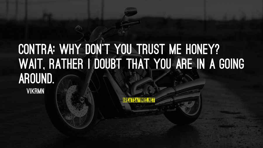 Don't Wait Around Sayings By Vikrmn: Contra: Why don't you trust me honey? Wait, rather I doubt that you are in