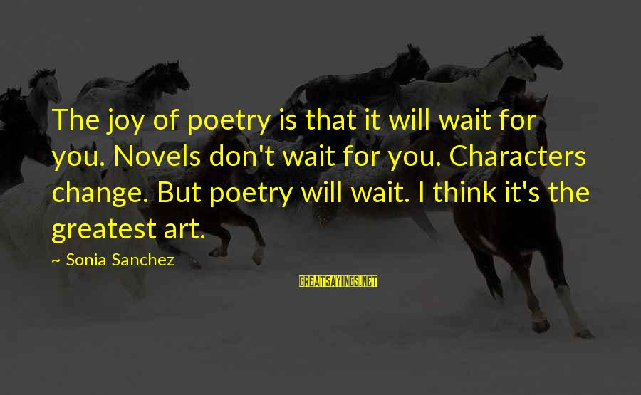 Don't Wait For Change Sayings By Sonia Sanchez: The joy of poetry is that it will wait for you. Novels don't wait for