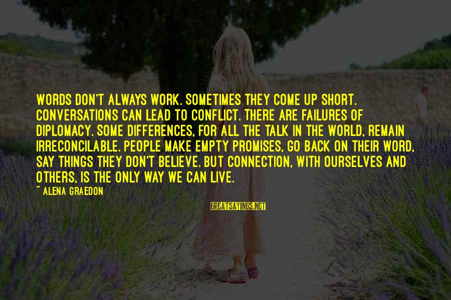 Don't Work To Live Live To Work Sayings By Alena Graedon: Words don't always work. Sometimes they come up short. Conversations can lead to conflict. There