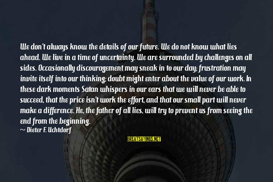 Don't Work To Live Live To Work Sayings By Dieter F. Uchtdorf: We don't always know the details of our future. We do not know what lies