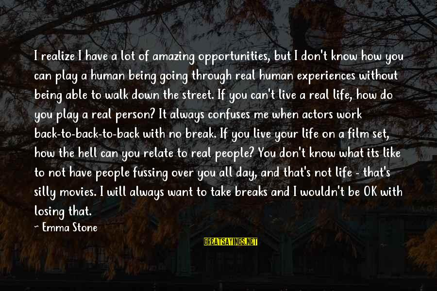 Don't Work To Live Live To Work Sayings By Emma Stone: I realize I have a lot of amazing opportunities, but I don't know how you