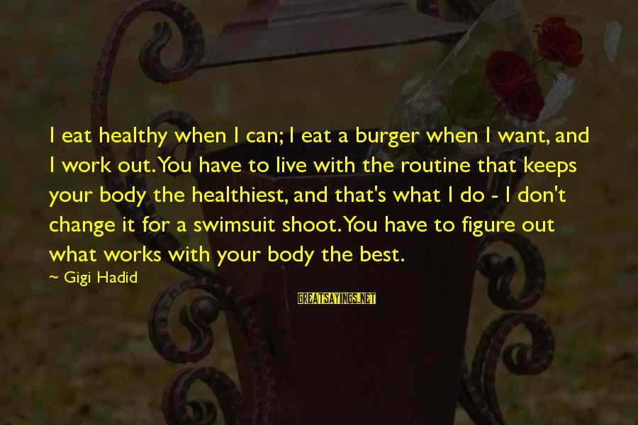 Don't Work To Live Live To Work Sayings By Gigi Hadid: I eat healthy when I can; I eat a burger when I want, and I