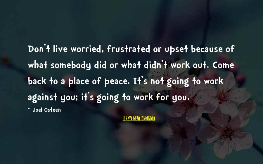 Don't Work To Live Live To Work Sayings By Joel Osteen: Don't live worried, frustrated or upset because of what somebody did or what didn't work