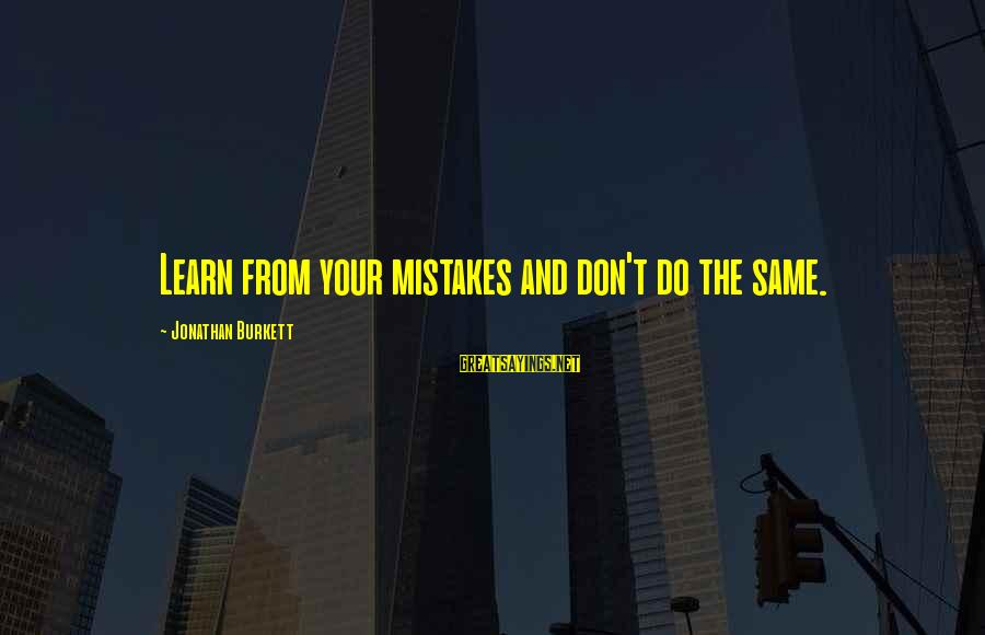 Don't Work To Live Live To Work Sayings By Jonathan Burkett: Learn from your mistakes and don't do the same.