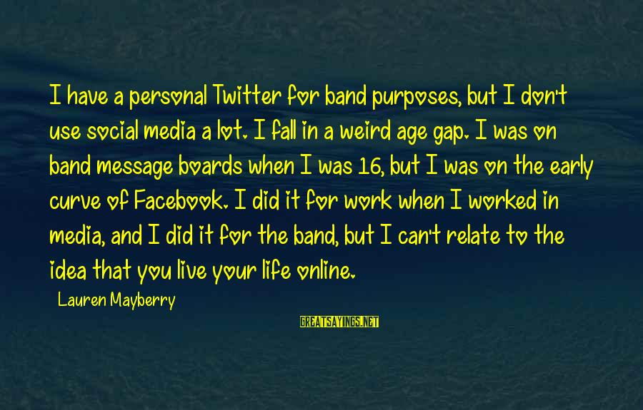 Don't Work To Live Live To Work Sayings By Lauren Mayberry: I have a personal Twitter for band purposes, but I don't use social media a
