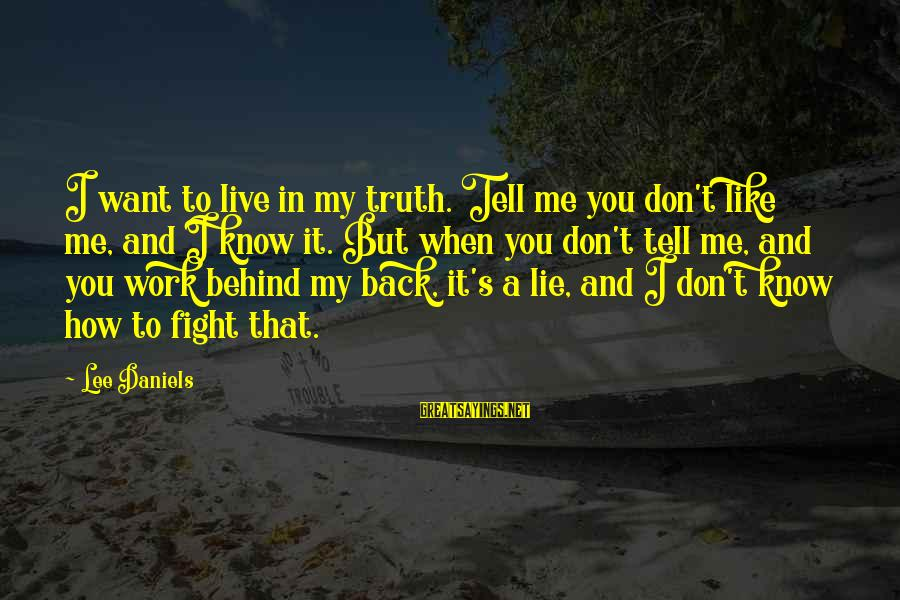 Don't Work To Live Live To Work Sayings By Lee Daniels: I want to live in my truth. Tell me you don't like me, and I
