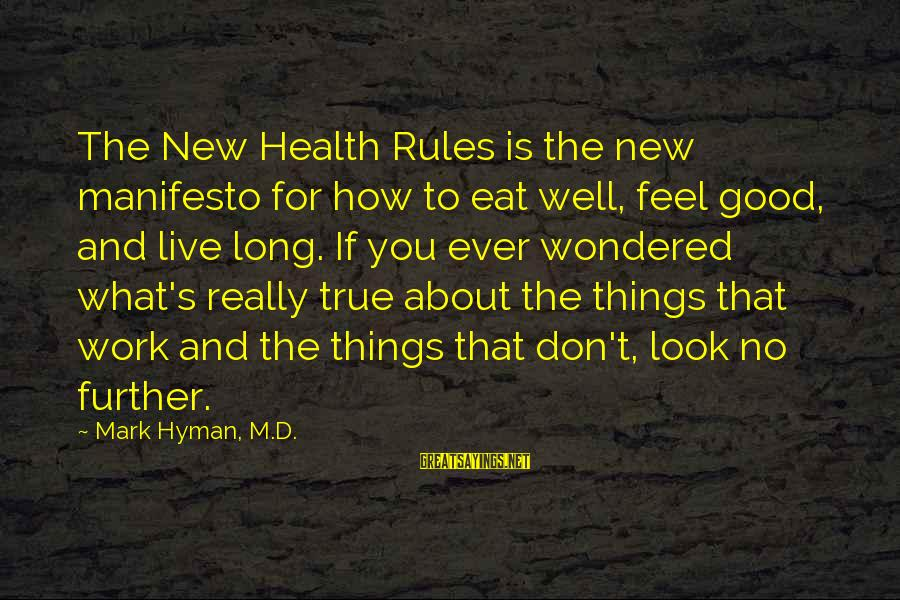 Don't Work To Live Live To Work Sayings By Mark Hyman, M.D.: The New Health Rules is the new manifesto for how to eat well, feel good,