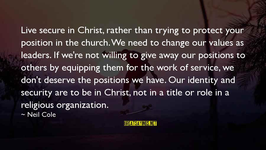 Don't Work To Live Live To Work Sayings By Neil Cole: Live secure in Christ, rather than trying to protect your position in the church. We