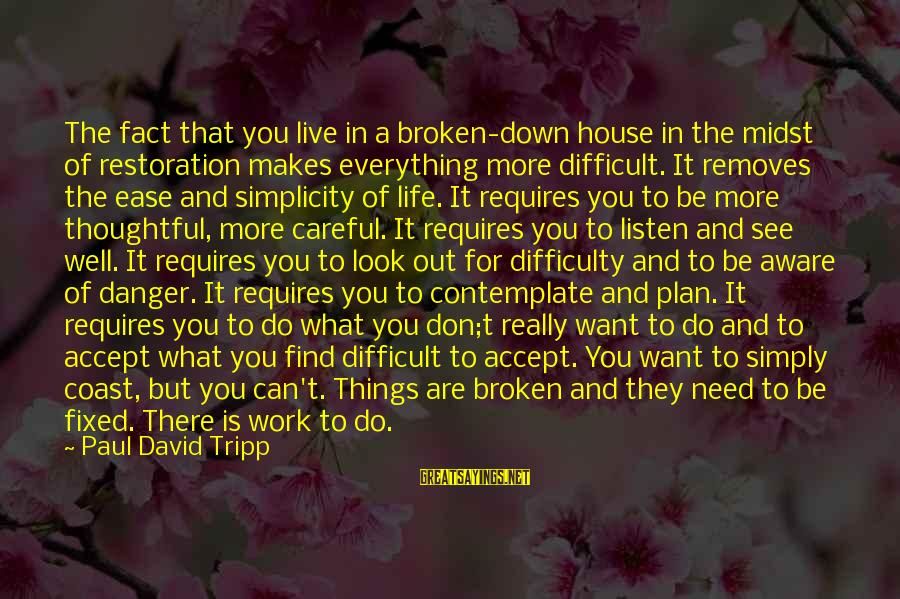 Don't Work To Live Live To Work Sayings By Paul David Tripp: The fact that you live in a broken-down house in the midst of restoration makes