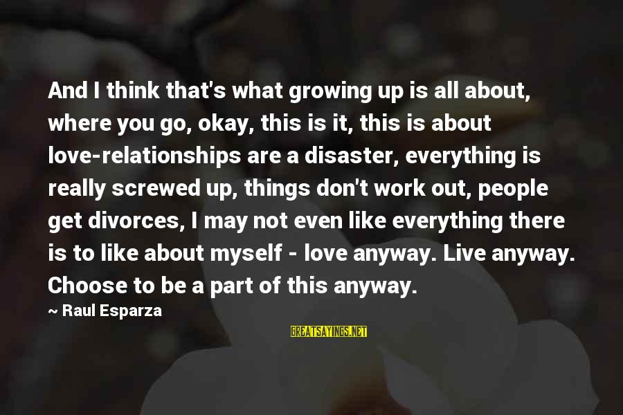 Don't Work To Live Live To Work Sayings By Raul Esparza: And I think that's what growing up is all about, where you go, okay, this