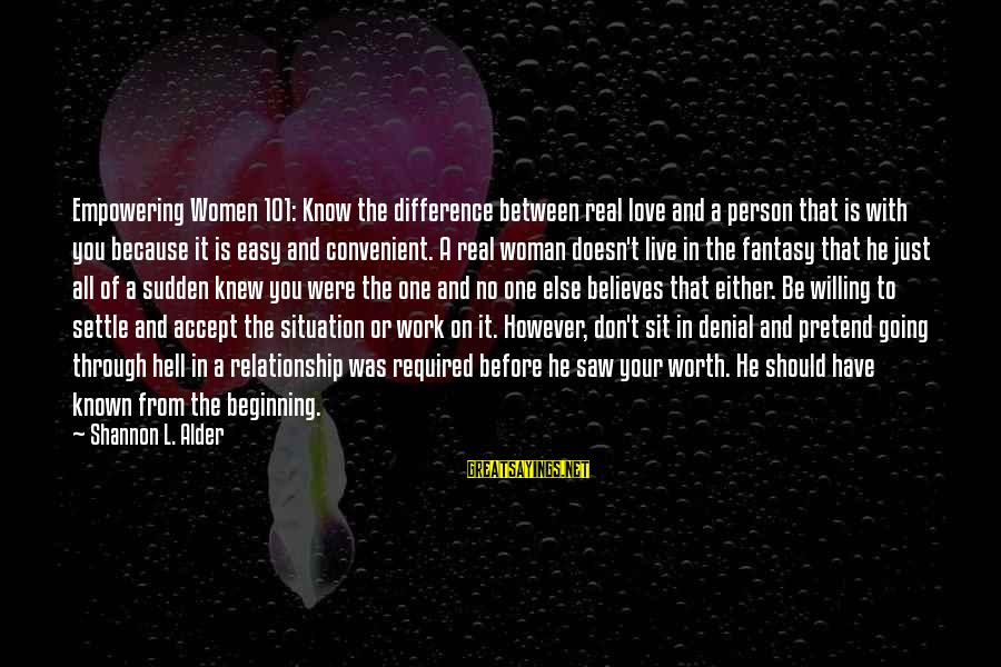 Don't Work To Live Live To Work Sayings By Shannon L. Alder: Empowering Women 101: Know the difference between real love and a person that is with