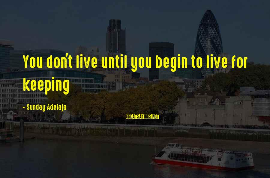 Don't Work To Live Live To Work Sayings By Sunday Adelaja: You don't live until you begin to live for keeping