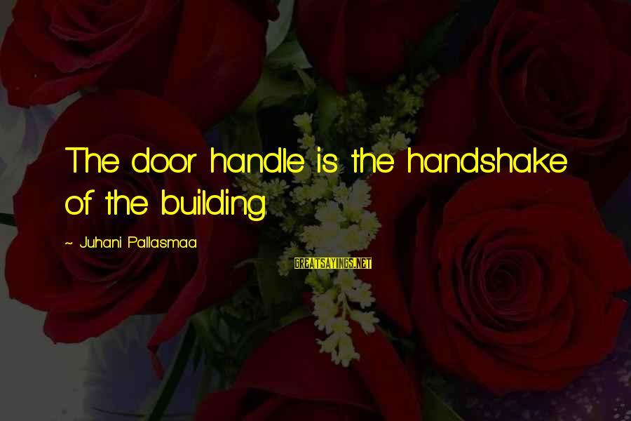 Door Handle Sayings By Juhani Pallasmaa: The door handle is the handshake of the building.