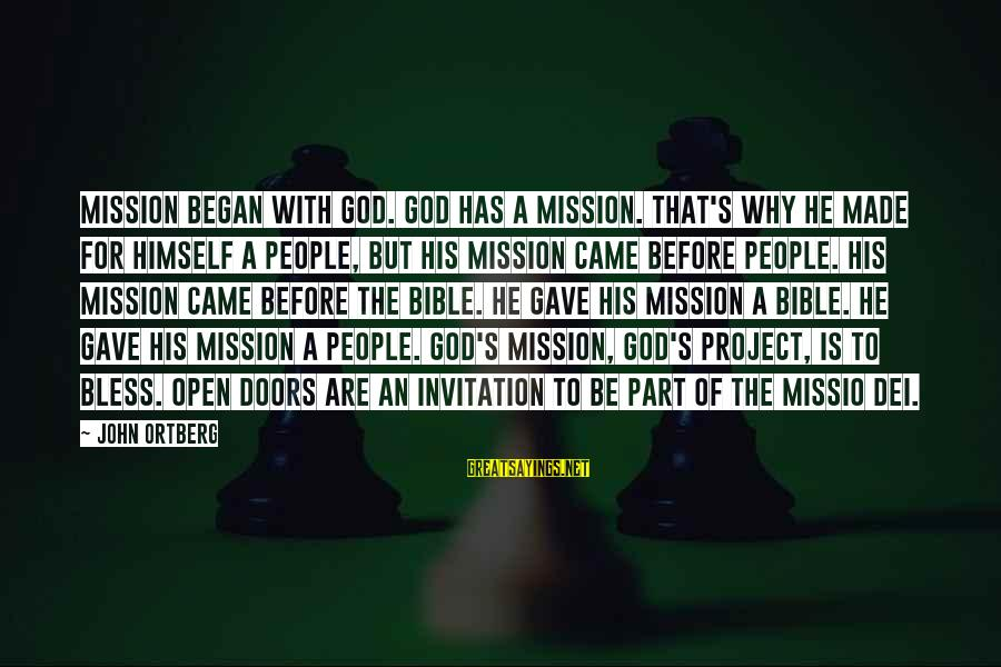 Doors Bible Sayings By John Ortberg: Mission began with God. God has a mission. That's why he made for himself a