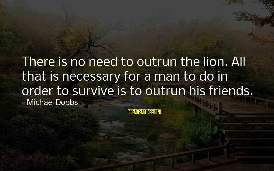 Doors Bible Sayings By Michael Dobbs: There is no need to outrun the lion. All that is necessary for a man
